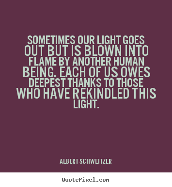 Design your own picture quotes about inspirational - Sometimes our light goes out but is blown..