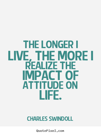 Charles Swindoll picture quotes - The longer i live, the more i realize the.. - Inspirational quotes