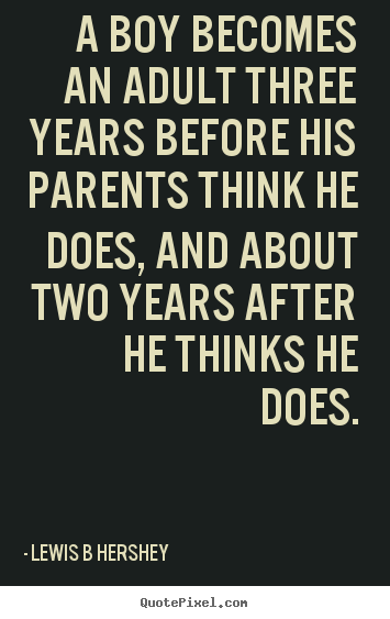 Quotes about inspirational - A boy becomes an adult three years before his parents..