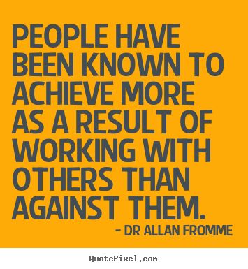 People have been known to achieve more as a result of.. Dr Allan Fromme famous inspirational quote