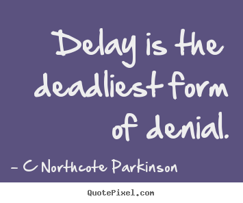 Design custom picture quote about inspirational - Delay is the deadliest form of denial.