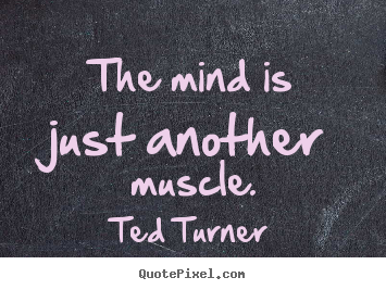 Make custom poster quote about inspirational - The mind is just another muscle.