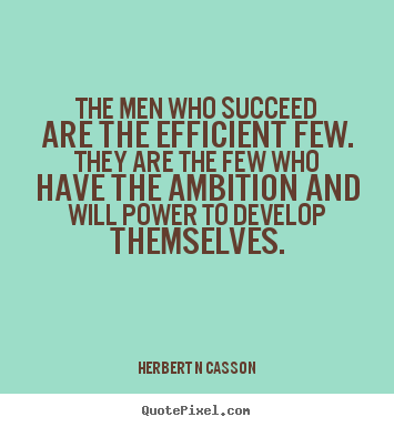 Inspirational sayings - The men who succeed are the efficient few...