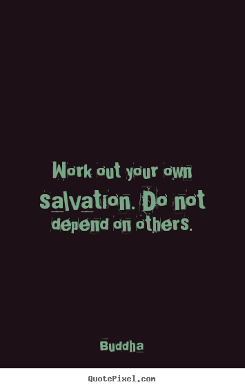 Buddha photo quotes - Work out your own salvation. do not depend on others. - Inspirational quotes
