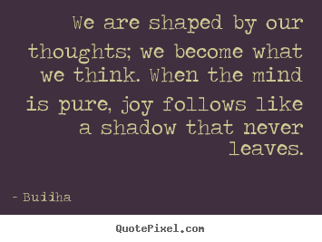 Buddha picture quotes - We are shaped by our thoughts; we become what we.. - Inspirational quotes
