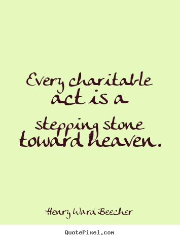 Inspirational quotes - Every charitable act is a stepping stone..