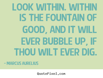 Quotes about inspirational - Look within. within is the fountain of good, and it will..