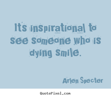 arlen specter picture quotes it 39 s inspirational to see