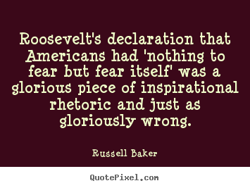 Quotes about inspirational - Roosevelt's declaration that americans had 'nothing to fear but..