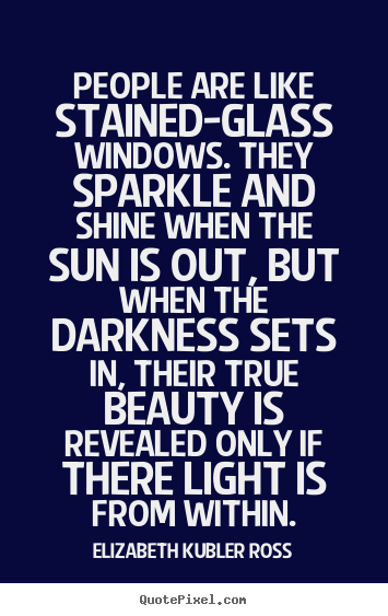 Quote about inspirational - People are like stained-glass windows. they sparkle and shine..