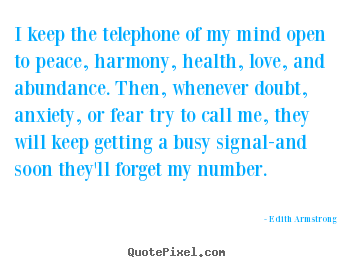 Quotes about inspirational - I keep the telephone of my mind open to peace, harmony, health,..