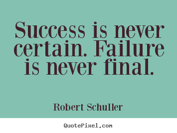 Design poster quotes about inspirational - Success is never certain. failure is never final.