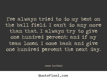 Customize pictures sayings about inspirational - I've always tried to do my best on the ball field. i can't do any more..