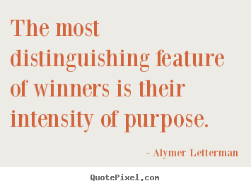Inspirational quotes - The most distinguishing feature of winners is their intensity of purpose.
