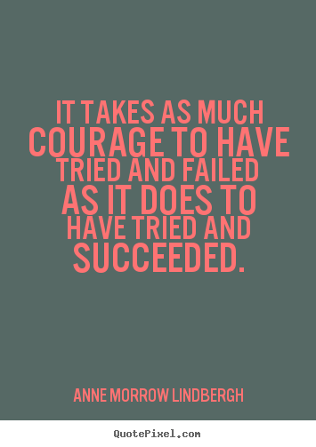 Inspirational quote - It takes as much courage to have tried and..