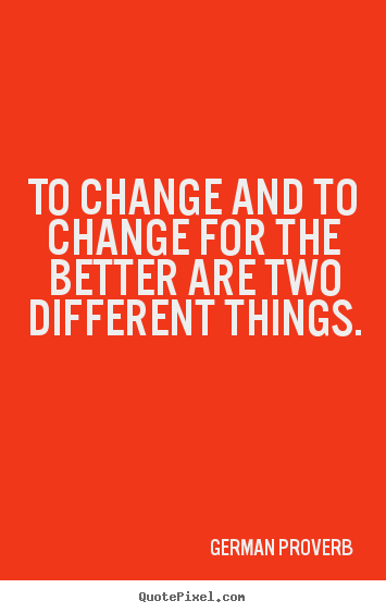 Make poster quote about inspirational - To change and to change for the better are two different things.