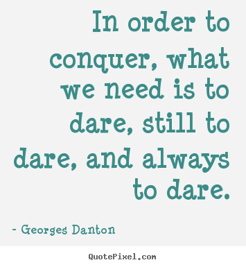 Create your own picture quotes about inspirational - In order to conquer, what we need is to dare, still..