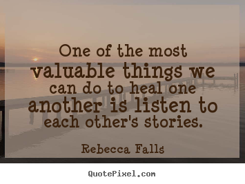 Quote about inspirational - One of the most valuable things we can do to heal one another..