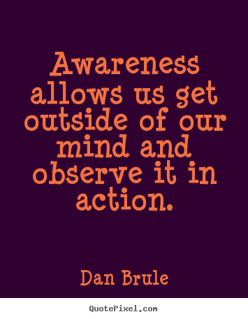 How to make image quotes about inspirational - Awareness allows us get outside of our mind and observe it in..