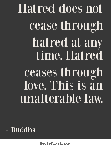 inspirational quotes hatred does not cease through