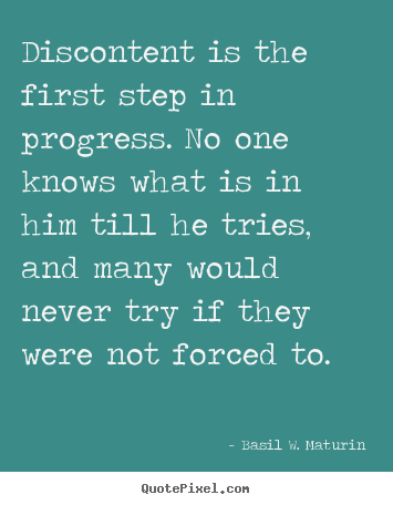 Basil W. Maturin picture quotes - Discontent is the first step in progress. no one.. - Inspirational quotes