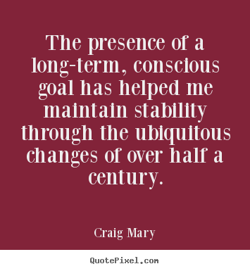 The presence of a long-term, conscious goal.. Craig Mary greatest inspirational quote
