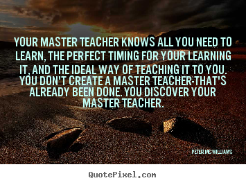 Design picture quote about inspirational - Your master teacher knows all you need to learn,..