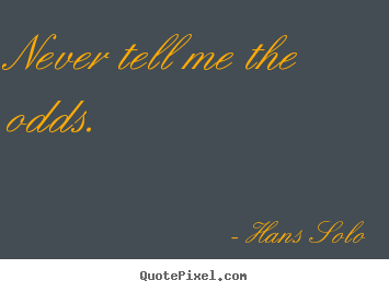 Hans Solo picture quotes - Never tell me the odds. - Inspirational quote