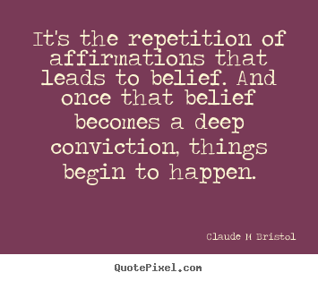 Inspirational quote - It's the repetition of affirmations that leads..