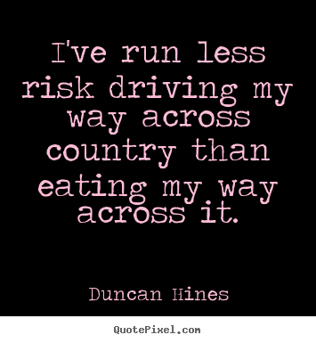 Quotes about inspirational - I've run less risk driving my way across country..