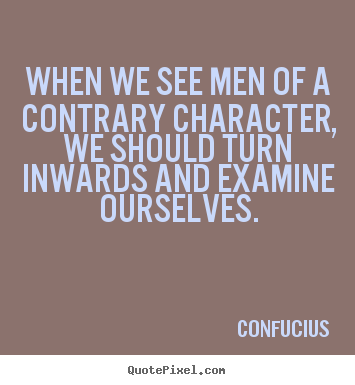 Quote about inspirational - When we see men of a contrary character, we should turn inwards..