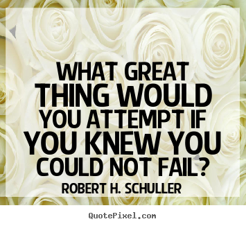 Quotes about inspirational - What great thing would you attempt if you knew..