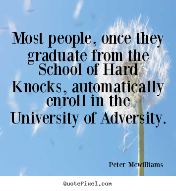 Make picture quotes about inspirational - Most people, once they graduate from the school of hard knocks, automatically..