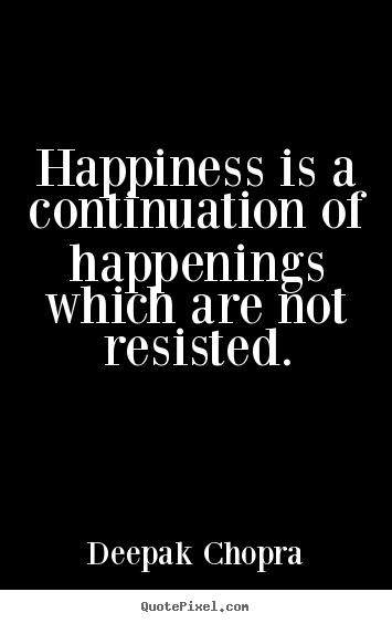 Make personalized photo quote about inspirational - Happiness is a continuation of happenings which are not resisted.
