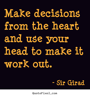 Make personalized picture quotes about inspirational - Make decisions from the heart and use your head..