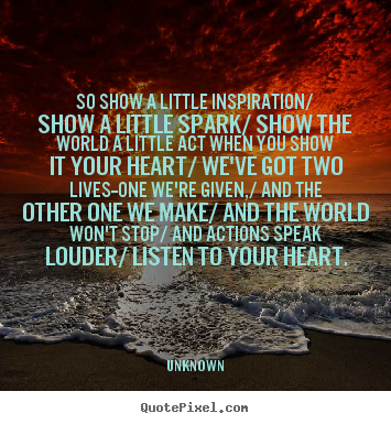 Design your own picture quotes about inspirational - So show a little inspiration/ show a little spark/ show the world..