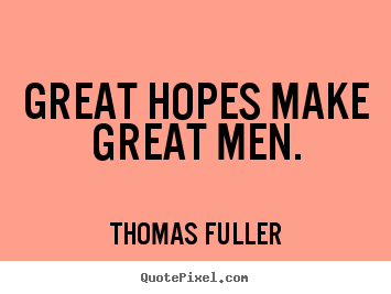 Thomas Fuller picture quotes - Great hopes make great men. - Inspirational quotes