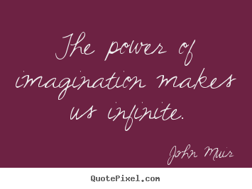 Inspirational quote - The power of imagination makes us infinite.