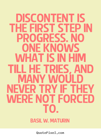 Quote about inspirational - Discontent is the first step in progress. no one knows..