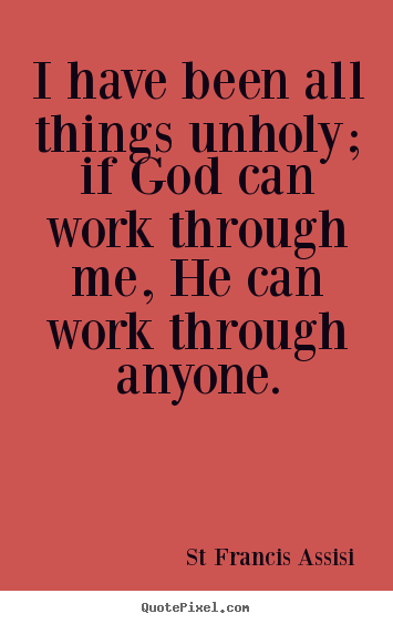 Quotes about inspirational - I have been all things unholy; if god can work through me, he can..