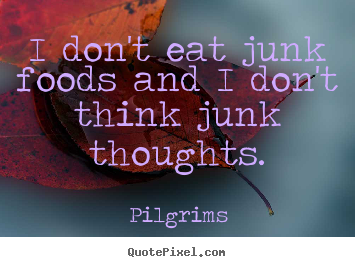 Quote about inspirational - I don't eat junk foods and i don't think junk thoughts.
