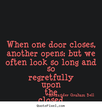 Inspirational quote - When one door closes, another opens: but we often look..