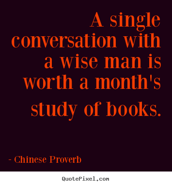 Chinese Proverb picture quotes - A single conversation with a wise man is worth a month's study.. - Inspirational quotes