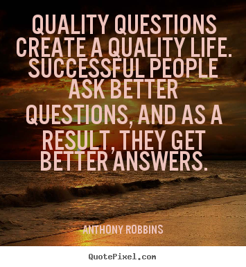 Inspirational quotes - Quality questions create a quality life...