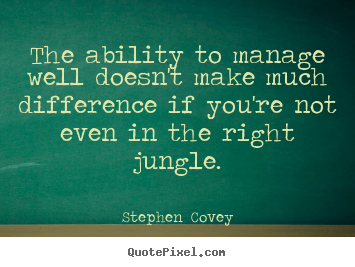 The ability to manage well doesn't make much.. Stephen Covey  inspirational quotes