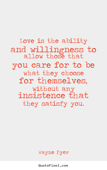 Quotes about inspirational - Love is the ability and willingness to allow..