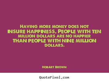Create custom image quotes about inspirational - Having more money does not insure happiness. people with..