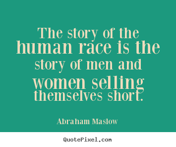 Inspirational quotes - The story of the human race is the story of men and women selling..