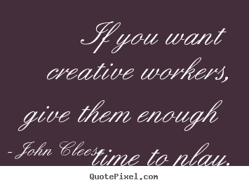 Design custom image quotes about inspirational - If you want creative workers, give them enough..