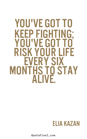 Quotes about inspirational - You've got to keep fighting; you've got to risk your life every..